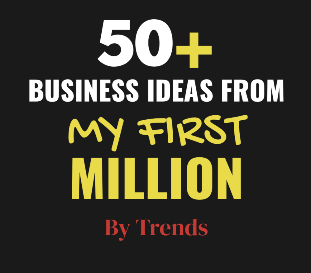 50+ Business Ideas from My First Million